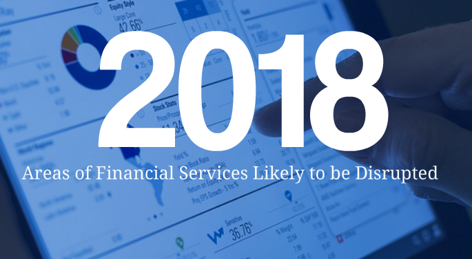 Financial Service to be disrupted in 2018