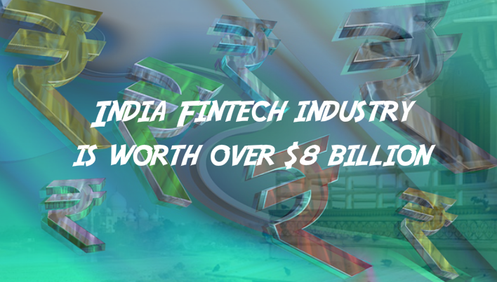 Indian Fintech industry is estimated to be worth over $8 billion and